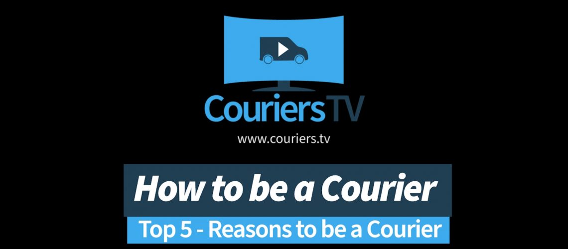 Couriers TV Top 5 Reasons to be a Courier